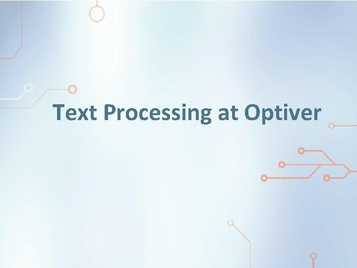 Text Processing at Optiver