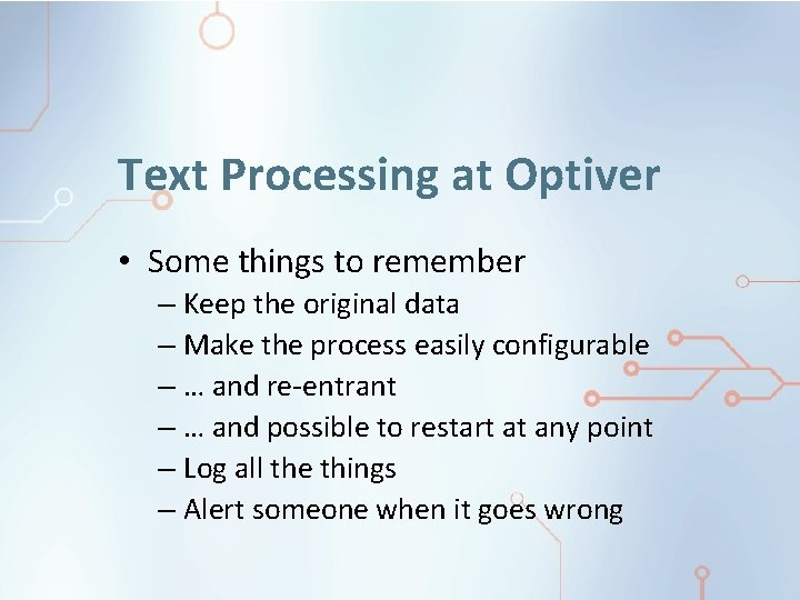 Text Processing at Optiver • Some things to remember – Keep the original data
