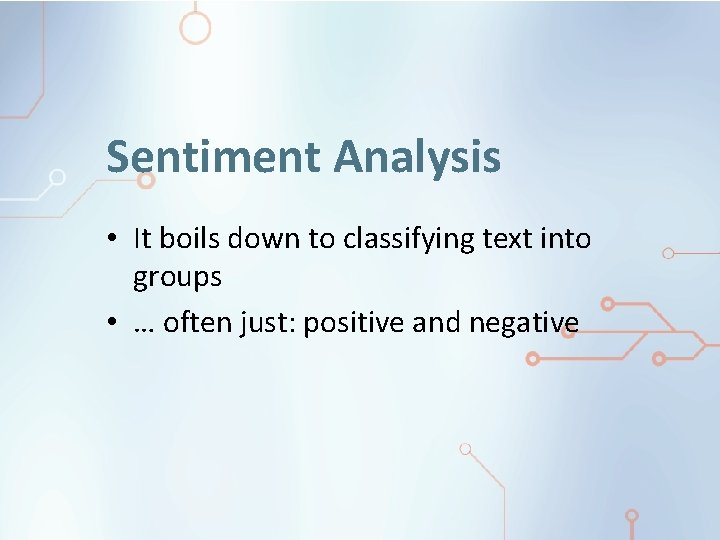 Sentiment Analysis • It boils down to classifying text into groups • … often