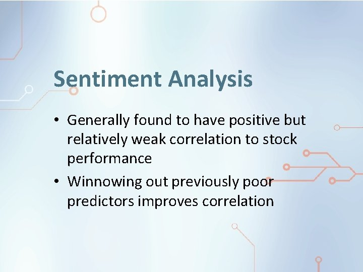Sentiment Analysis • Generally found to have positive but relatively weak correlation to stock