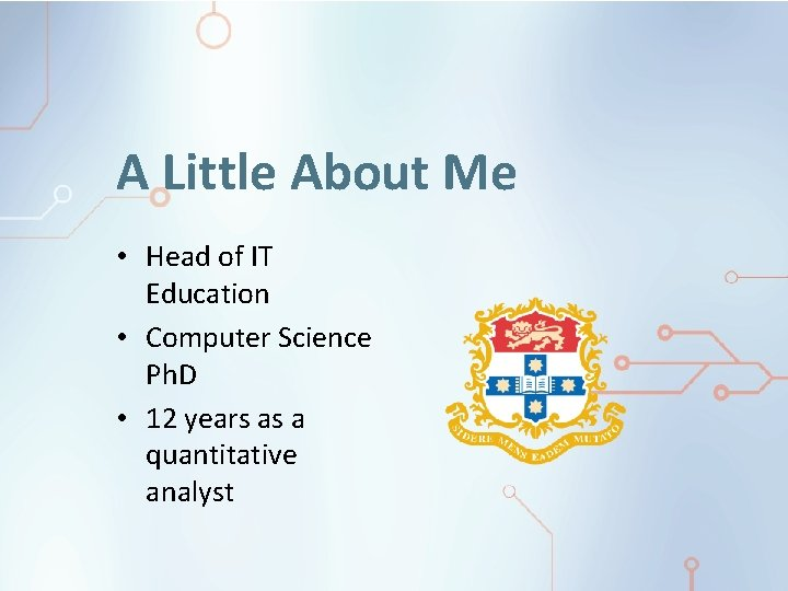 A Little About Me • Head of IT Education • Computer Science Ph. D