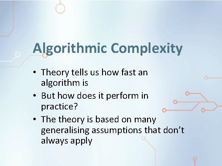 Algorithmic Complexity • Theory tells us how fast an algorithm is • But how