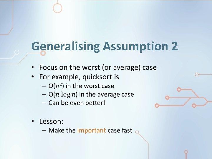 Generalising Assumption 2 •