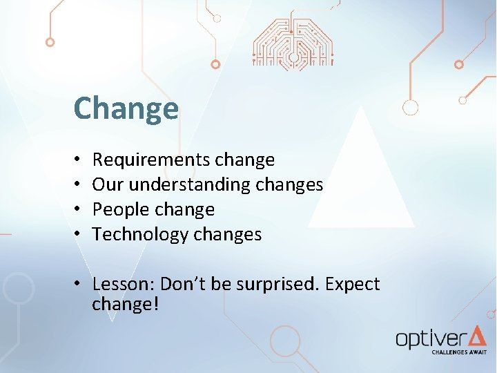 Change • • Requirements change Our understanding changes People change Technology changes • Lesson: