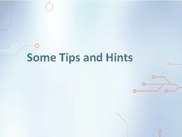 Some Tips and Hints