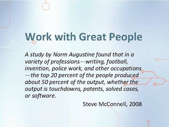 Work with Great People A study by Norm Augustine found that in a variety