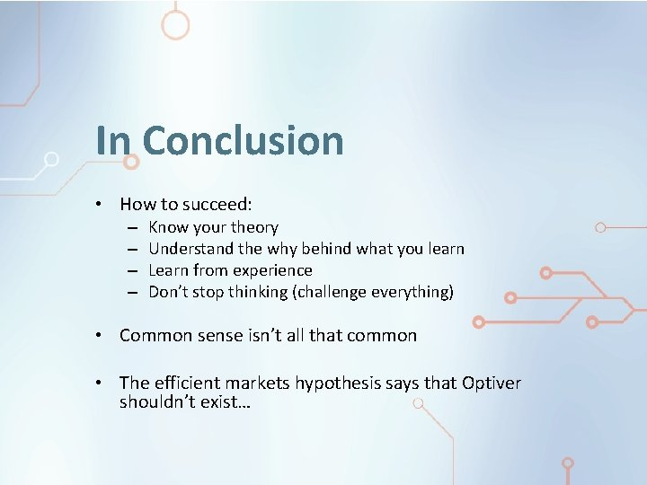 In Conclusion • How to succeed: – – Know your theory Understand the why