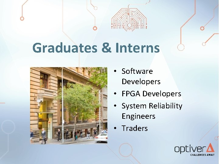 Graduates & Interns • Software Developers • FPGA Developers • System Reliability Engineers •