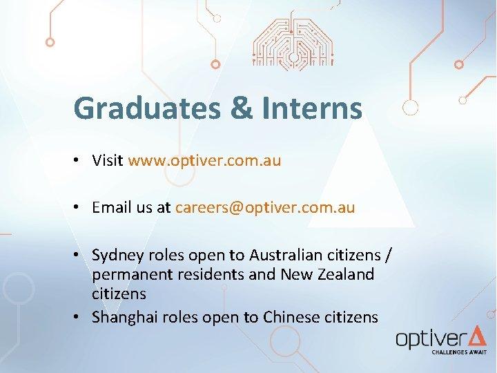 Graduates & Interns • Visit www. optiver. com. au • Email us at careers@optiver.