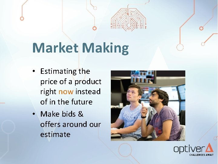 Market Making • Estimating the price of a product right now instead of in
