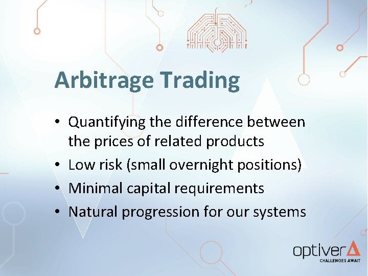 Arbitrage Trading • Quantifying the difference between the prices of related products • Low