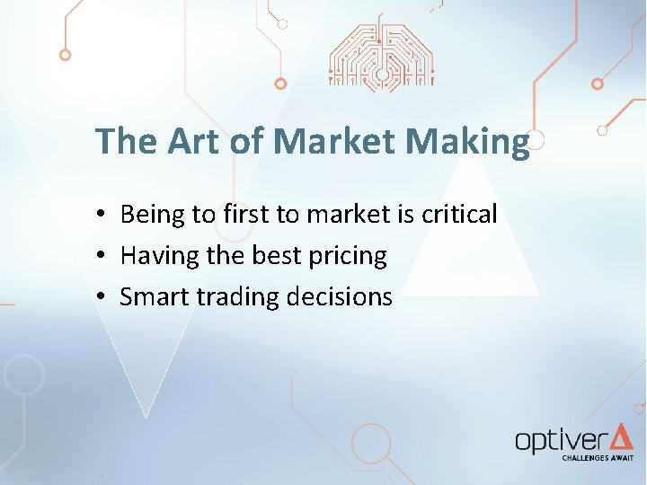 The Art of Market Making • Being to first to market is critical •