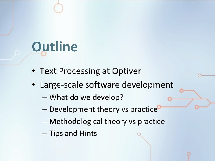 Outline • Text Processing at Optiver • Large-scale software development – What do we
