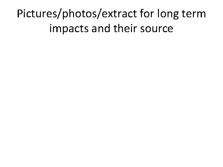Pictures/photos/extract for long term impacts and their source