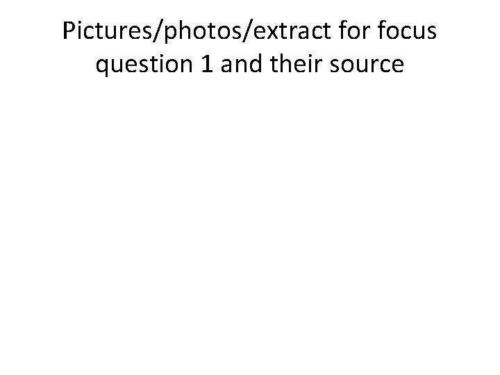 Pictures/photos/extract for focus question 1 and their source