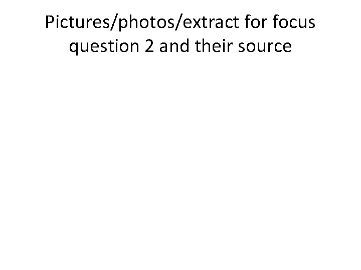Pictures/photos/extract for focus question 2 and their source