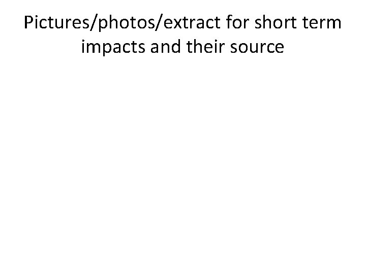 Pictures/photos/extract for short term impacts and their source