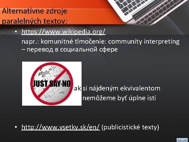 Alternatívne zdroje paralelných textov: • https: //www. wikipedia. org/ napr. : komunitné tlmočenie: community