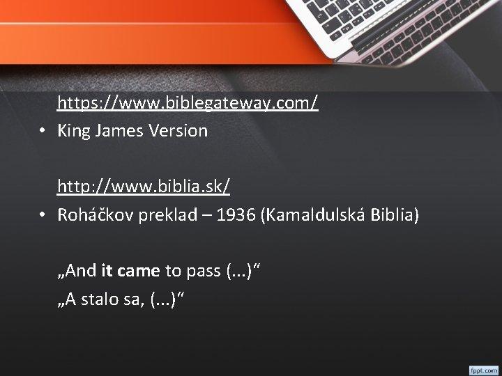 https: //www. biblegateway. com/ • King James Version http: //www. biblia. sk/ • Roháčkov