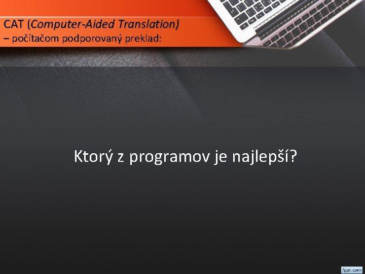 CAT (Computer-Aided Translation) – počítačom podporovaný preklad: Ktorý z programov je najlepší?