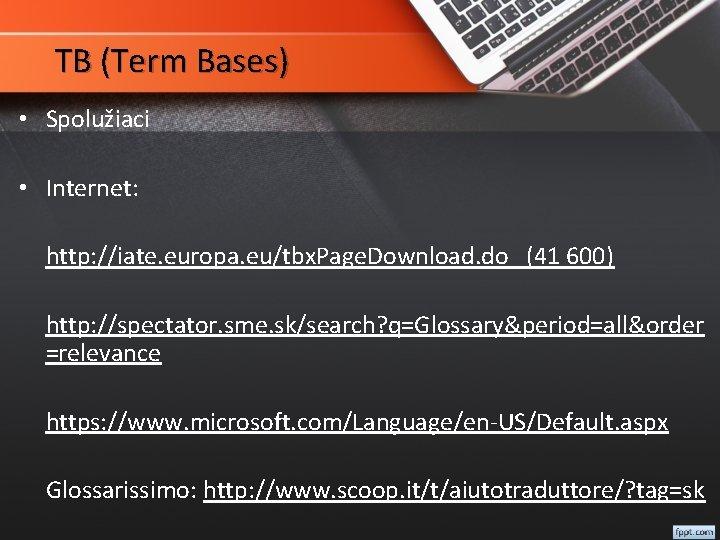 TB (Term Bases) • Spolužiaci • Internet: http: //iate. europa. eu/tbx. Page. Download. do