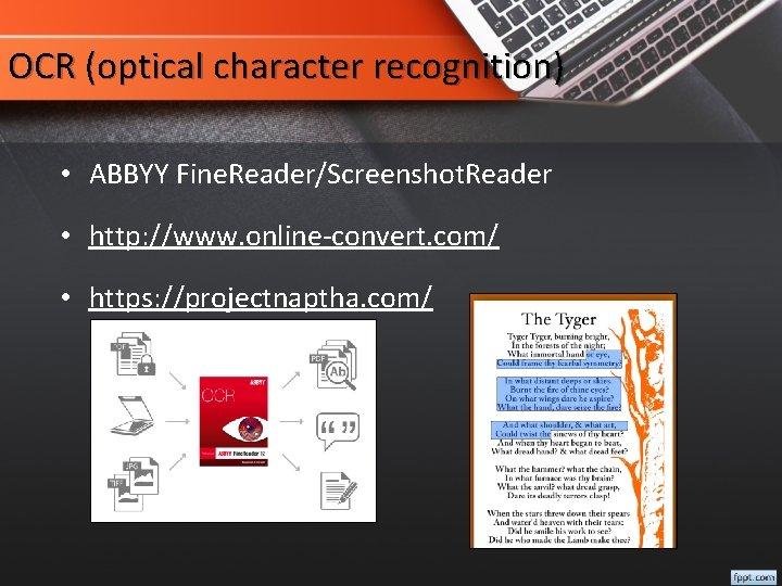 OCR (optical character recognition) • ABBYY Fine. Reader/Screenshot. Reader • http: //www. online-convert. com/