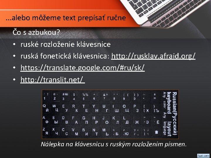 . . . alebo môžeme text prepísať ručne Čo s azbukou? • ruské rozloženie