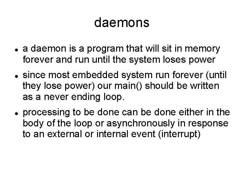 daemons a daemon is a program that will sit in memory forever and run