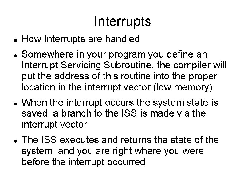 Interrupts How Interrupts are handled Somewhere in your program you define an Interrupt Servicing