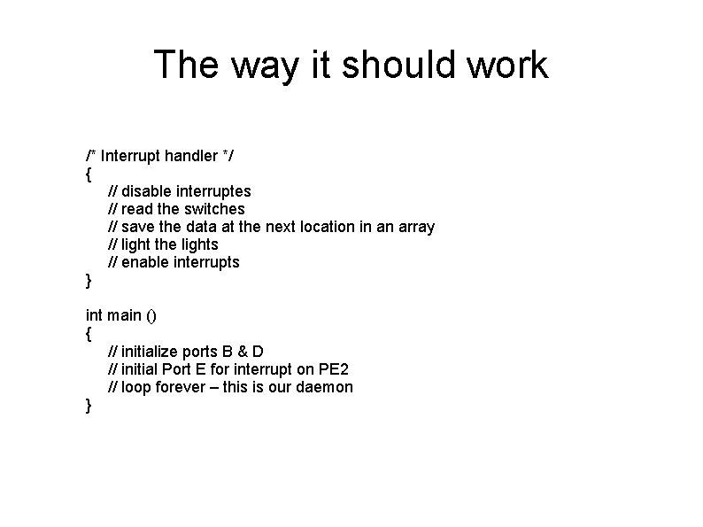 The way it should work /* Interrupt handler */ { // disable interruptes //