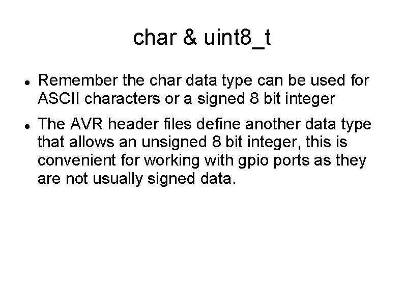 char & uint 8_t Remember the char data type can be used for ASCII
