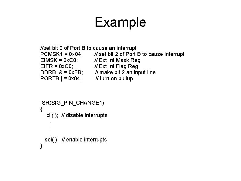 Example //set bit 2 of Port B to cause an interrupt PCMSK 1 =
