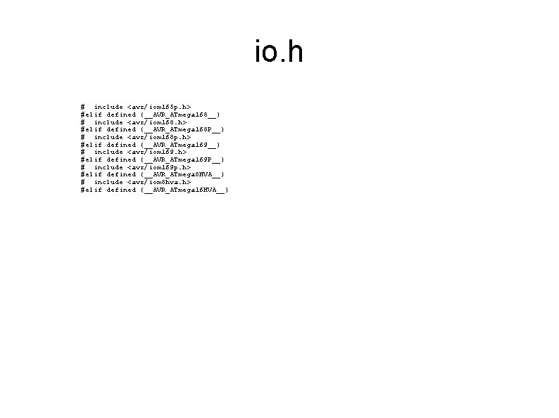 io. h # include <avr/iom 165 p. h> #elif defined (__AVR_ATmega 168__) # include