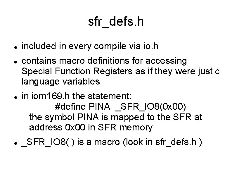 sfr_defs. h included in every compile via io. h contains macro definitions for accessing