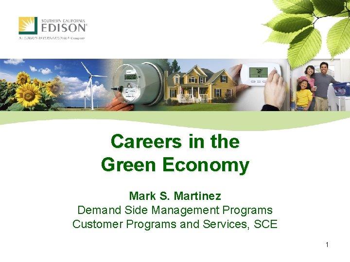 Careers in the Green Economy Mark S. Martinez Demand Side Management Programs Customer Programs