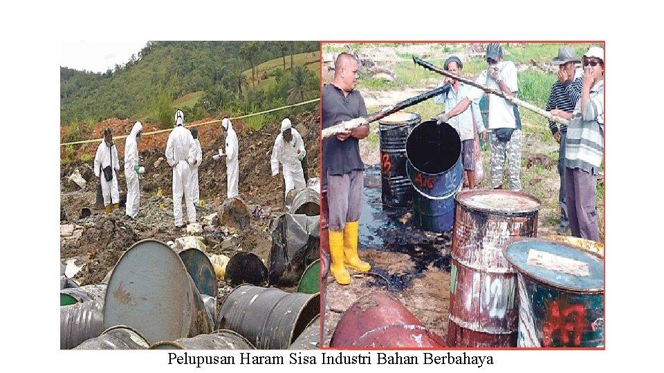 Pelupusan Haram Sisa Industri Bahan Berbahaya