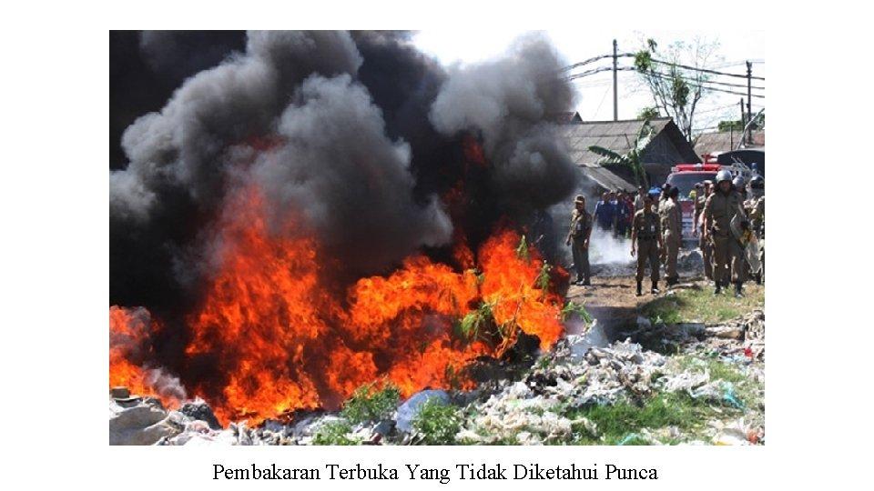 Pembakaran Terbuka Yang Tidak Diketahui Punca