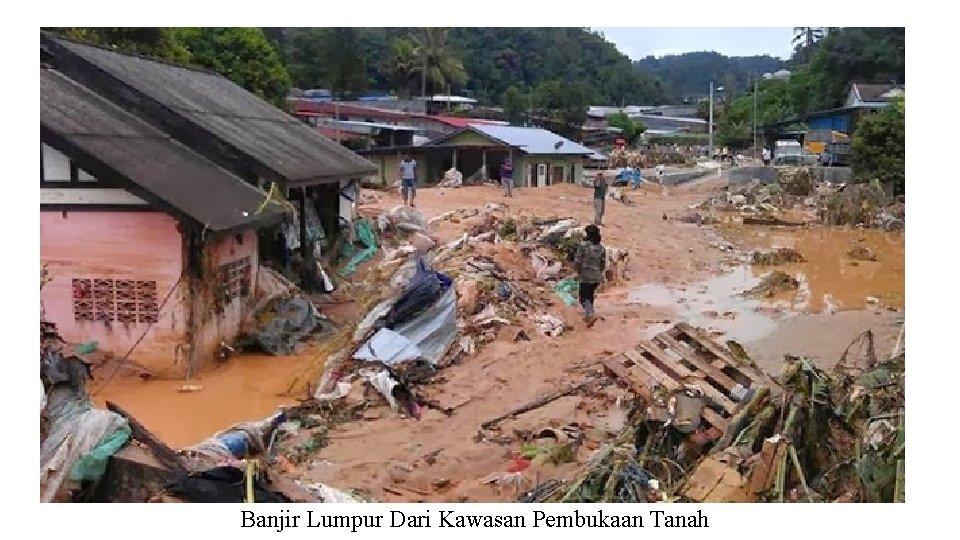 Banjir Lumpur Dari Kawasan Pembukaan Tanah
