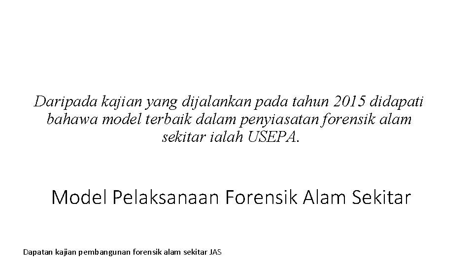 Daripada kajian yang dijalankan pada tahun 2015 didapati bahawa model terbaik dalam penyiasatan forensik