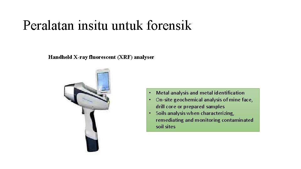 Peralatan insitu untuk forensik Handheld X-ray fluorescent (XRF) analyser • Metal analysis and metal