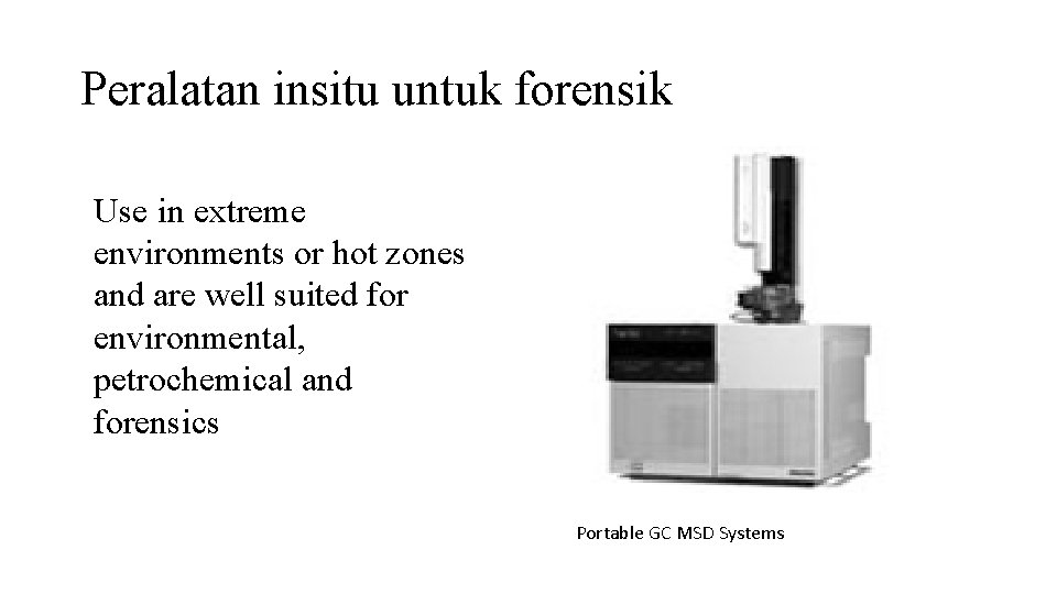 Peralatan insitu untuk forensik Use in extreme environments or hot zones and are well