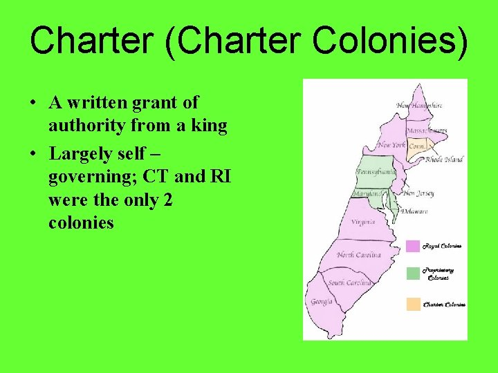 Charter (Charter Colonies) • A written grant of authority from a king • Largely