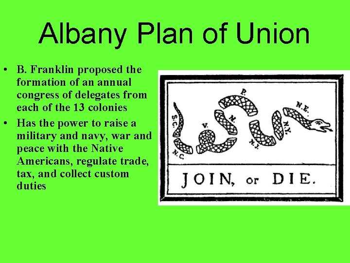 Albany Plan of Union • B. Franklin proposed the formation of an annual congress