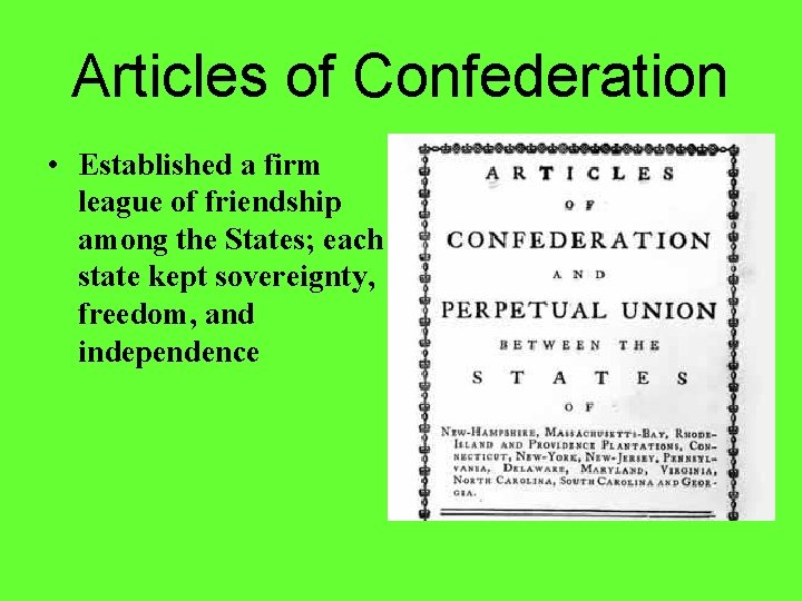 Articles of Confederation • Established a firm league of friendship among the States; each