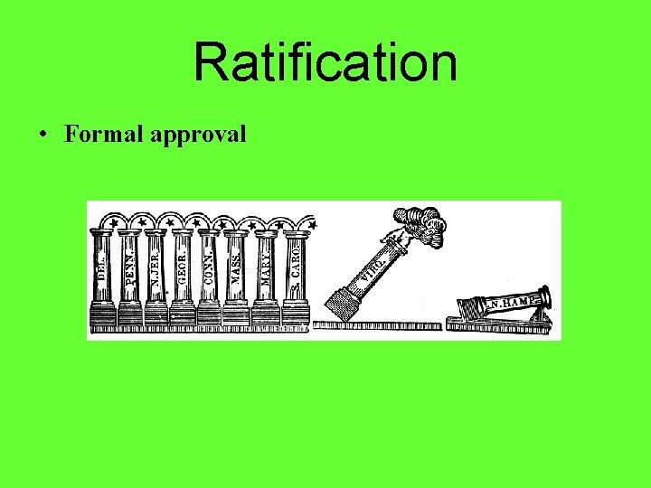 Ratification • Formal approval