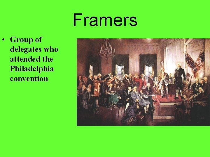 Framers • Group of delegates who attended the Philadelphia convention