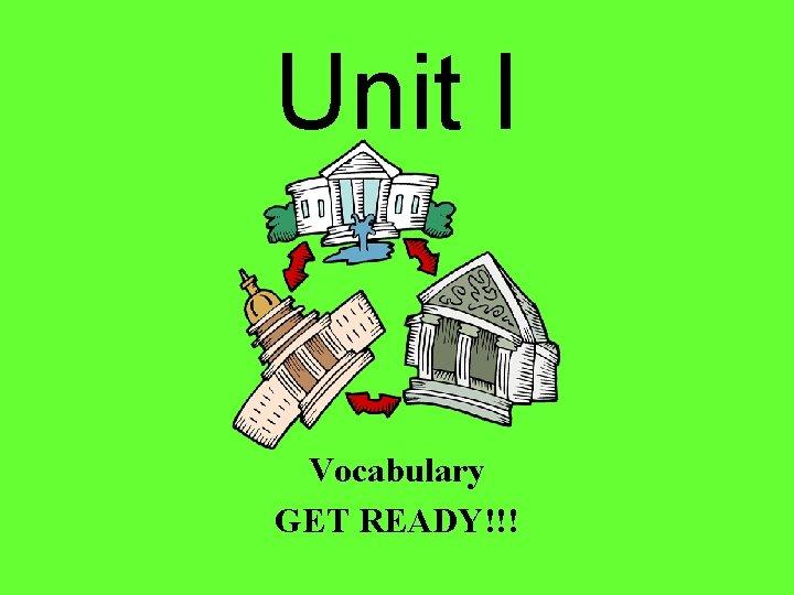 Unit I Vocabulary GET READY!!!