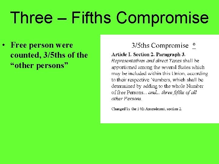 """Three – Fifths Compromise • Free person were counted, 3/5 ths of the """"other"""