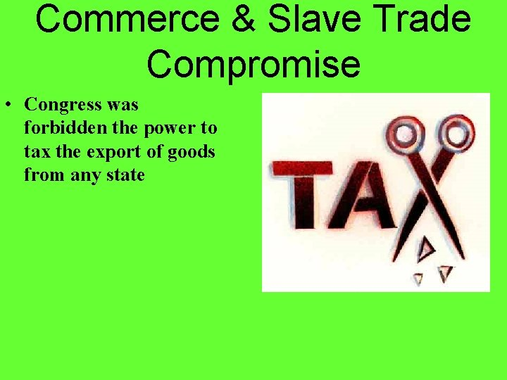 Commerce & Slave Trade Compromise • Congress was forbidden the power to tax the