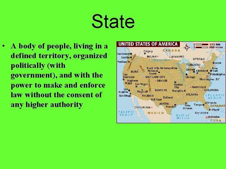 State • A body of people, living in a defined territory, organized politically (with